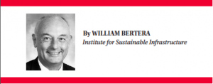William Bertera is executive director of the Institute for Sustainable Infrastructure. He is the former executive director of the Water Environment Federation, the Rebuild America Coalition and the American Public Works Association. He has also held senior executive and management positions with the International City Management Association, the National Association of Counties and the National Solid Wastes Management Association.