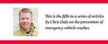 This is the fifth in a series of articles by Chris Daly on the prevention of emergency vehicle crashes.