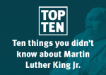 top ten things you didn't know about Martin Luther King Jr.